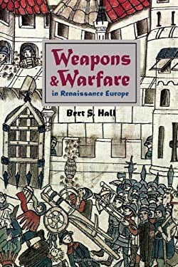 Weapons and Warfare in Renaissance Europe: Gunpowder, Technology, and Tactics 9780801855313