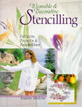 Wearable & Decorative Stencilling: Patterns, Projects & Possibilities 9780806994468
