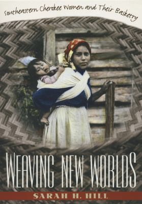 Weaving New Worlds: Southeastern Cherokee Women and Their Basketry 9780807846506