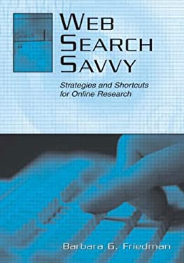 Web Search Savvy: Strategies and Shortcuts for Online Research 9780805838596