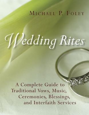Wedding Rites: A Complete Guide to Traditional Vows, Music, Ceremonies, Blessings, and Interfaith Services