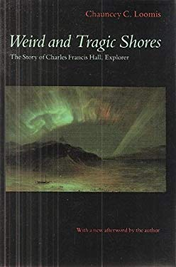 Weird and Tragic Shores: The Story of Charles Francis Hall, Explorer 9780803279377
