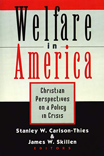 Welfare in America: Christian Perpectives on a Policy in Crisis 9780802841278