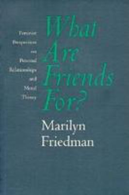 What Are Friends For?: Feminist Perspectives on Personal Relationships and Moral Theory 9780801480041