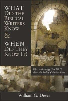 What Did the Biblical Writers Know and When Did They Know It?: What Archeology Can Tell Us about the Reality of Ancient Israel 9780802821263