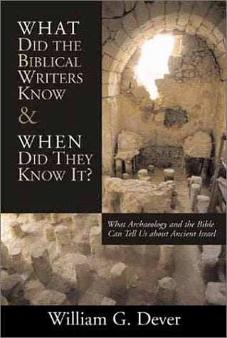 What Did the Biblical Writers Know and When Did They Know It?: What Archaeology Can Tell Us about the Reality of Ancient Israel 9780802847942