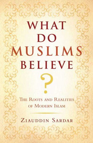 What Do Muslims Believe?: The Roots and Realities of Modern Islam 9780802716422