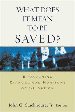 What Does It Mean to Be Saved?: Broadening Evangelical Horizons of Salvation 9780801023538
