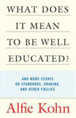 What Does It Mean to Be Well Educated?: And More Essays on Standards, Grading, and Other Follies 9780807032671