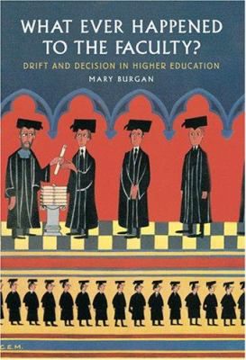 What Ever Happened to the Faculty?: Drift and Decision in Higher Education 9780801884610
