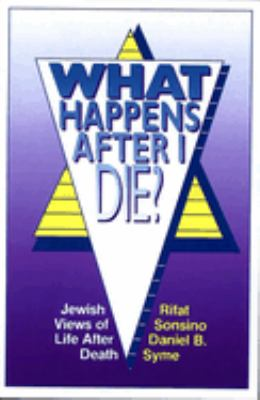 What Happens After I Die?: Jewish Views of Life After Death 9780807403563