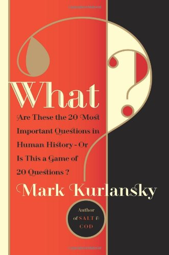 What?: Are These the Twenty Most Important Questions in Human History or Is This a Game of Twenty Questions?