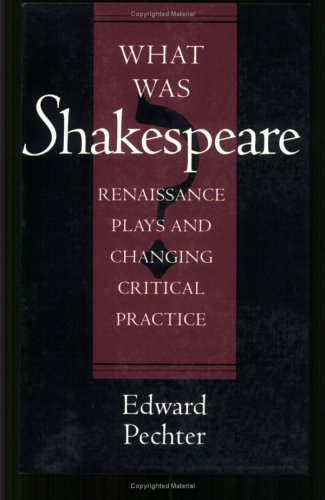 What Was Shakespeare?: Renaissance Plays and Changing Critical Practice 9780801482298