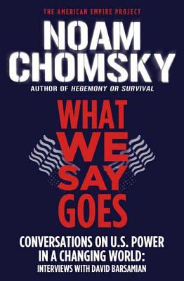 What We Say Goes: Conversations on U.S. Power in a Changing World 9780805086713