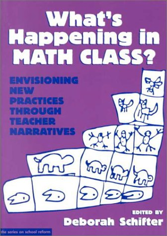What's Happening in Math Class: Envisioning New Practices Through Teacher Narratives