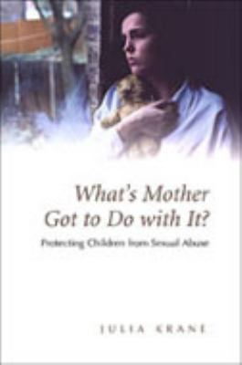 What's Mother Got to Do with It?: Protecting Children from Sexual Abuse 9780802009586