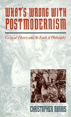 What's Wrong with Postmodernism?: Critical Theory and the Ends of Philosophy 9780801841361