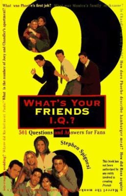 What's Your Friends I.Q.?: 501 Questions and Answers for Fans 9780806517766