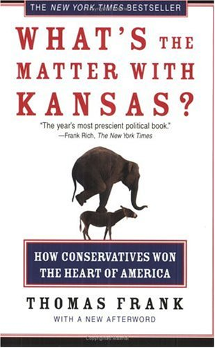 What's the Matter with Kansas?: How Conservatives Won the Heart of America 9780805077742