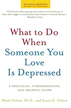 What to Do When Someone You Love Is Depressed: A Practical, Compassionate, and Helpful Guide 9780805082777