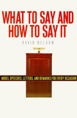 What to Say and How to Say It: For All Occasions/Model Speeches, Letters and Remarks for Every Occasion 9780806514475