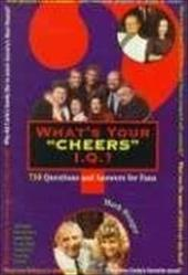 Whats Your Cheers IQ: 750 Questions and Answers for Fans