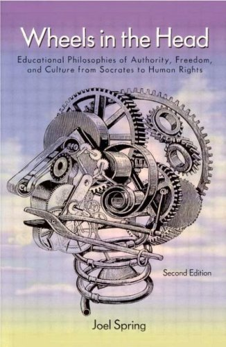 Wheels in the Head: Educational Philosophies of Authority, Freedom, and Culture from Socrates to Human Rights 9780805861310