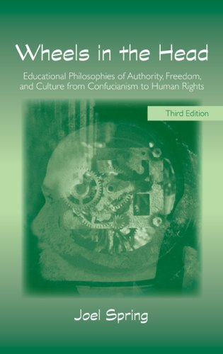 Wheels in the Head: Educational Philosophies of Authority, Freedom, and Culture from Confucianism to Human Rights 9780805861334