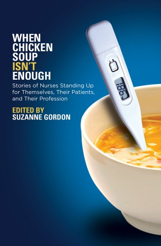 When Chicken Soup Isn't Enough: Stories of Nurses Standing Up for Themselves, Their Patients, and Their Profession 9780801477508