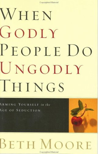 When Godly People Do Ungodly Things: Arming Yourself in the Age of Seduction