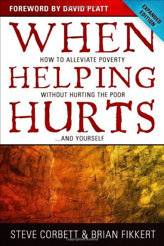 When Helping Hurts: How to Alleviate Poverty Without Hurting the Poor...and Yourself 9780802457066