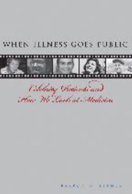 When Illness Goes Public: Celebrity Patients and How We Look at Medicine 9780801884627