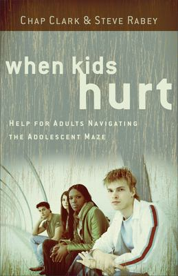 When Kids Hurt: Help for Adults Navigating the Adolescent Maze 9780801071836