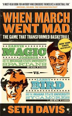 When March Went Mad: The Game That Transformed Basketball 9780805091519