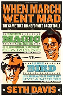 When March Went Mad: The Game That Transformed Basketball 9780805088106