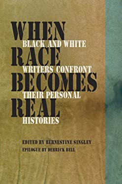 When Race Becomes Real: Black and White Writers Confront Their Personal Histories 9780809328857