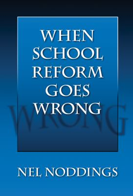 When School Reform Goes Wrong 9780807748107