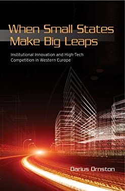 When Small States Make Big Leaps: Institutional Innovation and High-Tech Competition in Western Europe 9780801450921