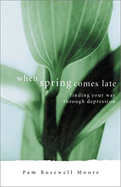 When Spring Comes Late: Finding Your Way Through Depression 9780800792794