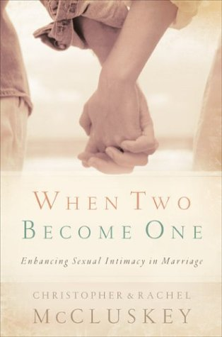 When Two Become One: Enhancing Sexual Intimacy in Marriage 9780800717940