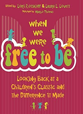 When We Were Free to Be: Looking Back at a Children S Classic and the Difference It Made 9780807837238