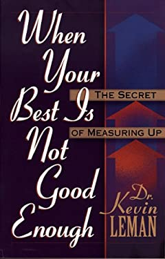 When Your Best is Never Good Enough: The Secret of Measuring Up 9780800756369