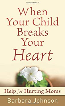 When Your Child Breaks Your Heart: Help for Hurting Moms 9780800787752