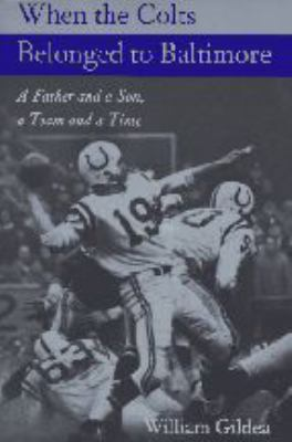 When the Colts Belonged to Baltimore: A Father and a Son, a Team and a Time 9780801853791