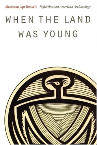 When the Land Was Young: Reflections on American Archaeology 9780803289871