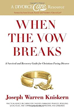 When the Vow Breaks: A Survival and Recovery Guide for Christians Facing Divorce 9780805446531