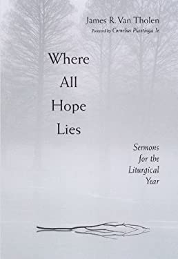 Where All Hope Lies: Sermons for the Liturgical Year 9780802809704