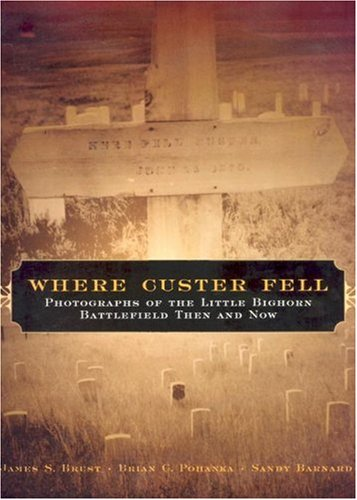 Where Custer Fell: Photographs of the Little Bighorn Battlefield Then and Now 9780806138343