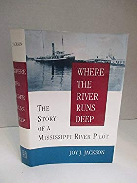 Where the River Runs Deep: The Story of a Mississippi River Pilot 9780807117972