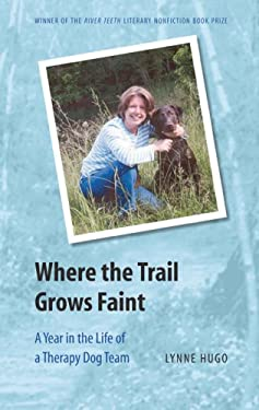 Where the Trail Grows Faint: A Year in the Life of a Therapy Dog Team 9780803224513
